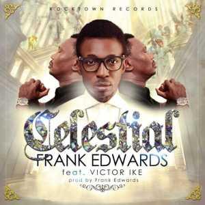 Frank Edwards - Celestial ft. Victor Ike